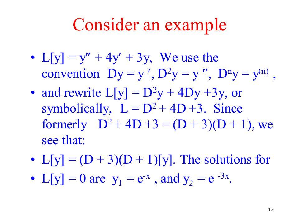 Consider an example L[y] = y + 4y + 3y, We use the convention Dy = y , D2y = y , Dny = y(n) ,